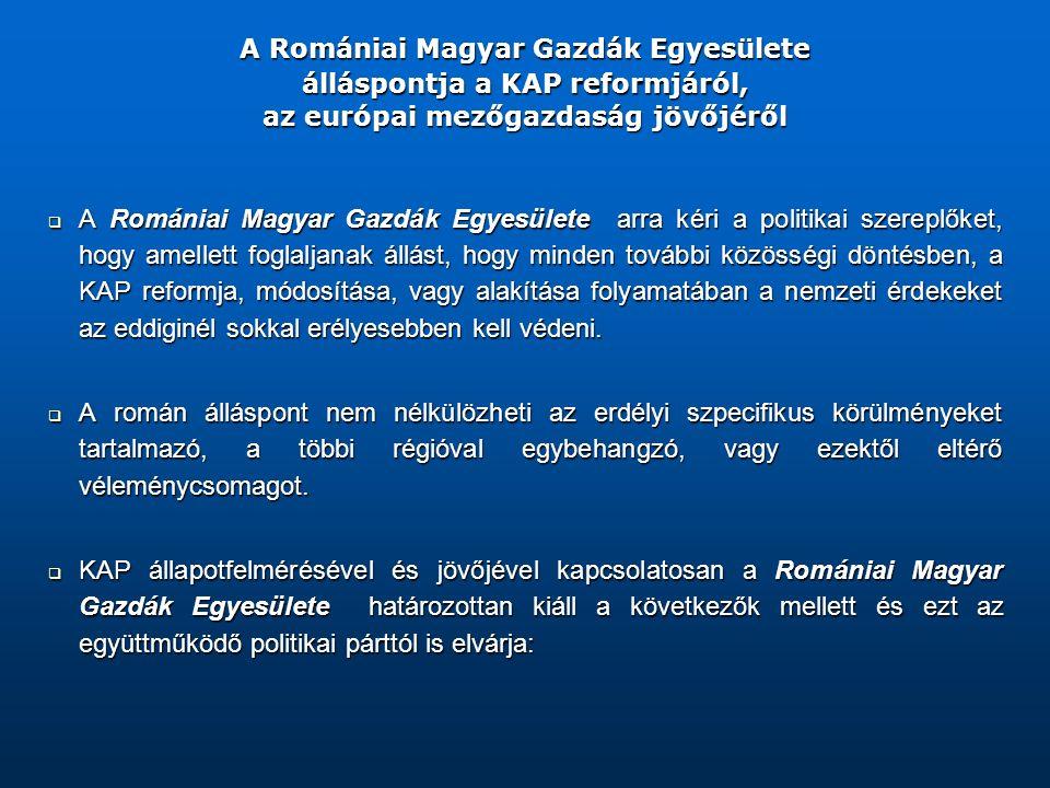 A Romániai Magyar Gazdák Egyesülete álláspontja a KAP reformjáról, az európai mezőgazdaság jövőjéről  A Romániai Magyar Gazdák Egyesülete arra kéri a