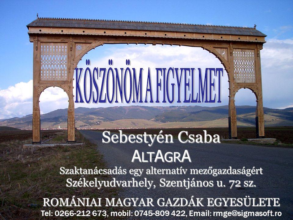 Sebestyén Csaba A LT A GR A Szaktanácsadás egy alternatív mezőgazdaságért Székelyudvarhely, Szentjános u. 72 sz. ROMÁNIAI MAGYAR GAZDÁK EGYESÜLETE Tel