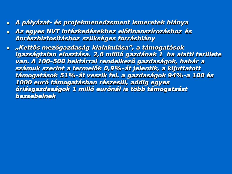 A pályázat- és projekmenedzsment ismeretek hiánya A pályázat- és projekmenedzsment ismeretek hiánya Az egyes NVT intézkedésekhez előfinanszírozáshoz é