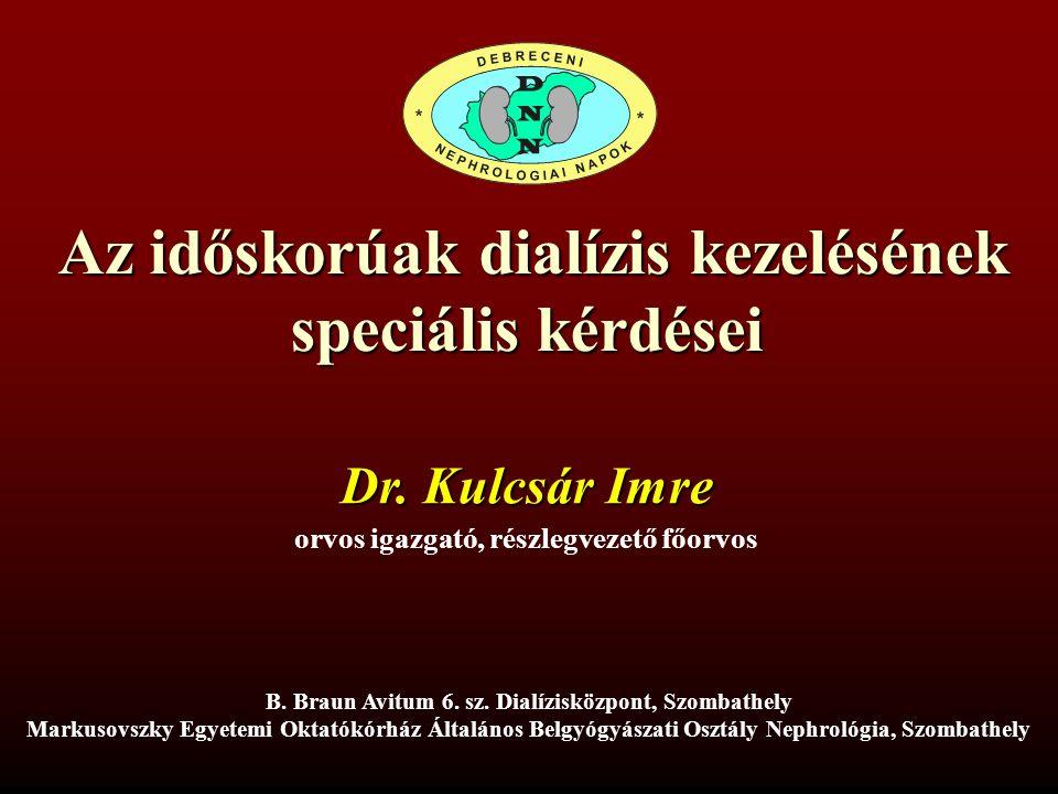Az időskorúak dialízis kezelésének speciális kérdései Az időskorúak dialízis kezelésének speciális kérdései Dr.