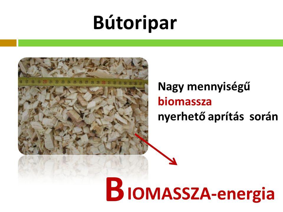 Bútoripar IOMASSZA-energia B Nagy mennyiségű biomassza nyerhető aprítás során