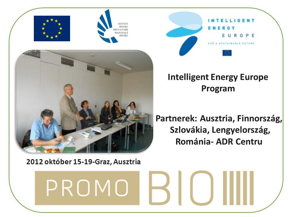 Intelligent Energy Europe Program Partnerek: Ausztria, Finnország, Szlovákia, Lengyelország, Románia- ADR Centru 2012 október 15-19-Graz, Ausztria