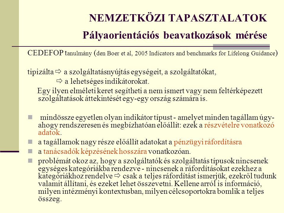 CEDEFOP t anulmány ( den Boer et al, 2005 Indicators and benchmarks for Lifelong Guidance ) tipizálta  a szolgáltatásnyújtás egységeit, a szolgáltatókat,  a lehetséges indikátorokat.