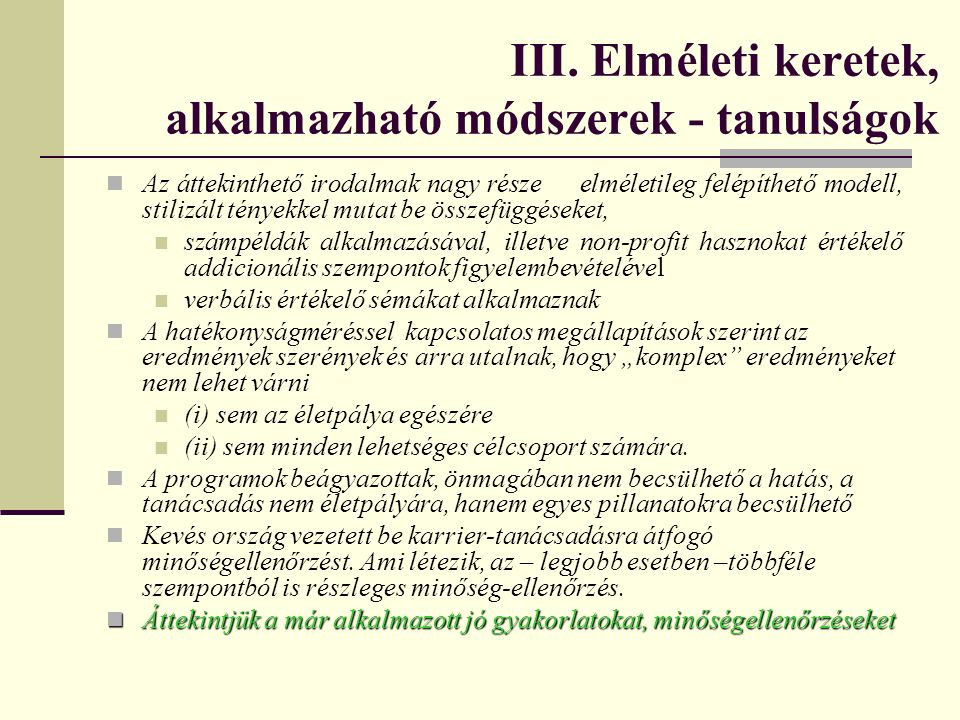 III. Elméleti keretek, alkalmazható módszerek - tanulságok Az áttekinthető irodalmak nagy része elméletileg felépíthető modell, stilizált tényekkel mu