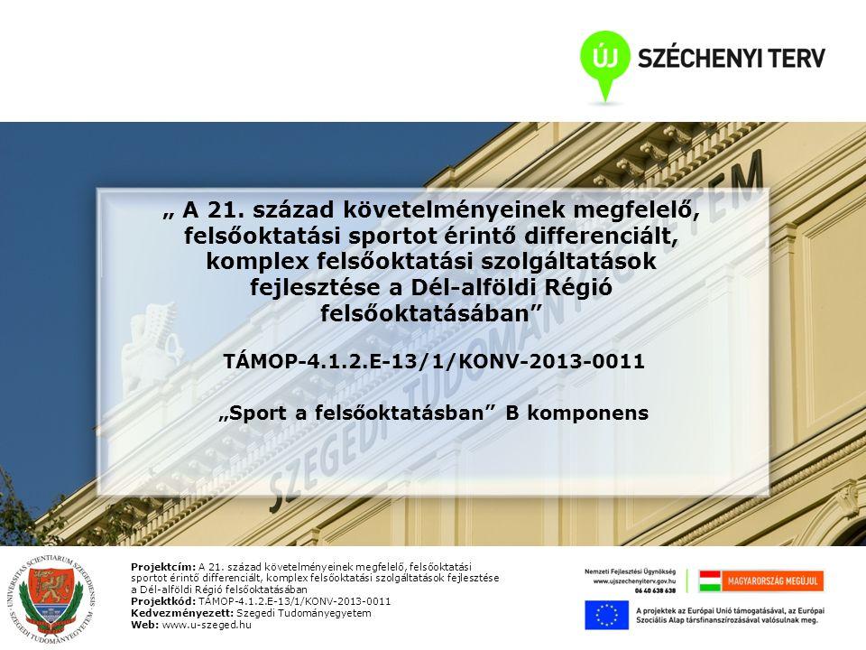 Projektcím: A 21. század követelményeinek megfelelő, felsőoktatási sportot érintő differenciált, komplex felsőoktatási szolgáltatások fejlesztése a Dé