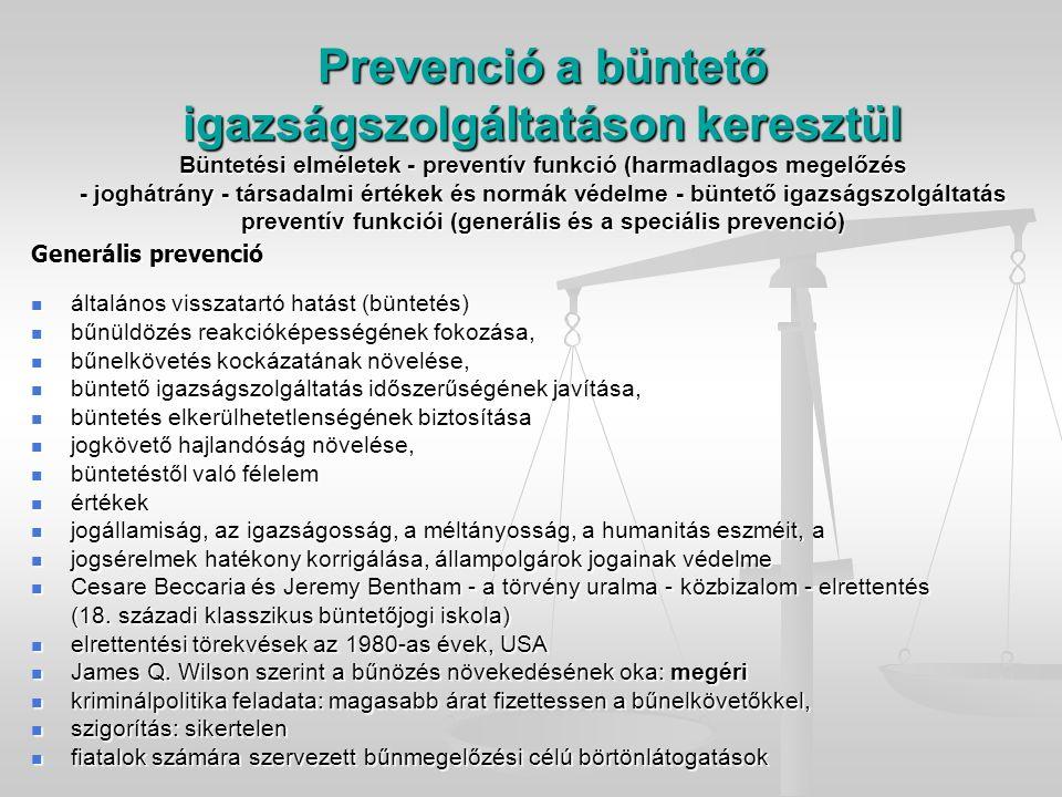 Prevenció a büntető igazságszolgáltatáson keresztül Büntetési elméletek - preventív funkció (harmadlagos megelőzés - joghátrány - társadalmi értékek és normák védelme - büntető igazságszolgáltatás preventív funkciói (generális és a speciális prevenció) Generális prevenció általános visszatartó hatást (büntetés) általános visszatartó hatást (büntetés) bűnüldözés reakcióképességének fokozása, bűnüldözés reakcióképességének fokozása, bűnelkövetés kockázatának növelése, bűnelkövetés kockázatának növelése, büntető igazságszolgáltatás időszerűségének javítása, büntető igazságszolgáltatás időszerűségének javítása, büntetés elkerülhetetlenségének biztosítása büntetés elkerülhetetlenségének biztosítása jogkövető hajlandóság növelése, jogkövető hajlandóság növelése, büntetéstől való félelem büntetéstől való félelem értékek értékek jogállamiság, az igazságosság, a méltányosság, a humanitás eszméit, a jogállamiság, az igazságosság, a méltányosság, a humanitás eszméit, a jogsérelmek hatékony korrigálása, állampolgárok jogainak védelme jogsérelmek hatékony korrigálása, állampolgárok jogainak védelme Cesare Beccaria és Jeremy Bentham - a törvény uralma - közbizalom - elrettentés Cesare Beccaria és Jeremy Bentham - a törvény uralma - közbizalom - elrettentés (18.
