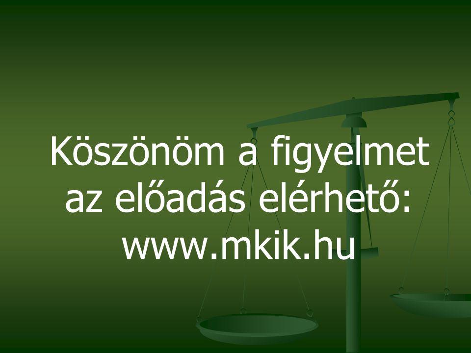 Köszönöm a figyelmet az előadás elérhető: www.mkik.hu