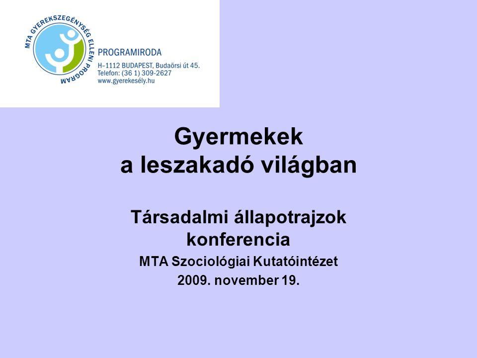 Gyermekek a leszakadó világban Társadalmi állapotrajzok konferencia MTA Szociológiai Kutatóintézet 2009. november 19.
