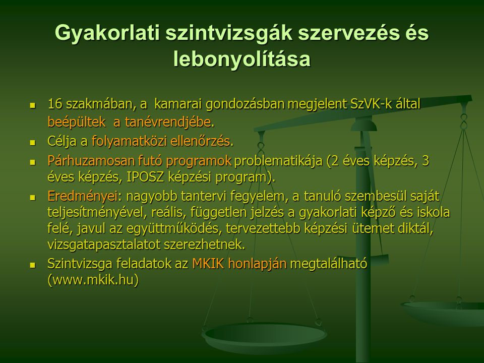 Gyakorlati szintvizsgák szervezés és lebonyolítása 16 szakmában, a kamarai gondozásban megjelent SzVK-k által beépültek a tanévrendjébe. 16 szakmában,