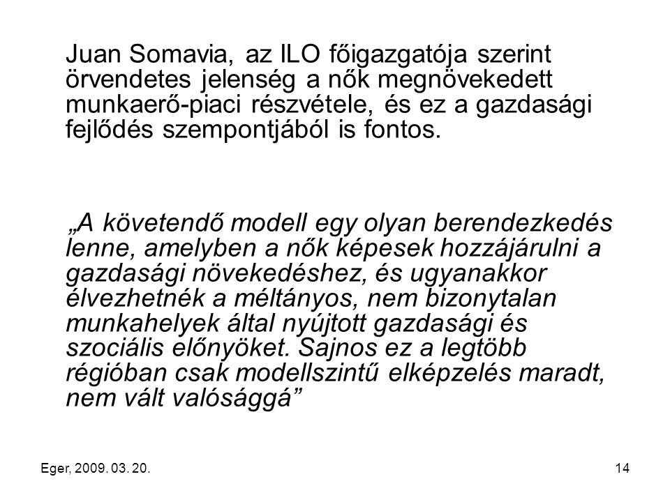 Eger, 2009. 03. 20.14 Juan Somavia, az ILO főigazgatója szerint örvendetes jelenség a nők megnövekedett munkaerő-piaci részvétele, és ez a gazdasági f