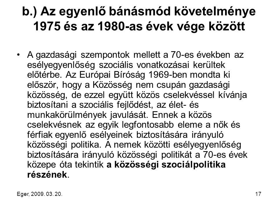 Eger, 2009. 03. 20.17 b.) Az egyenlő bánásmód követelménye 1975 és az 1980-as évek vége között A gazdasági szempontok mellett a 70-es években az esély