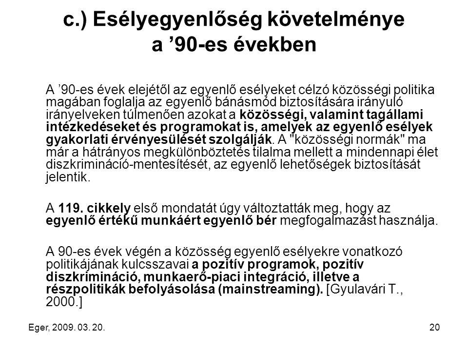 Eger, 2009. 03. 20.20 c.) Esélyegyenlőség követelménye a '90-es években A '90-es évek elejétől az egyenlő esélyeket célzó közösségi politika magában f