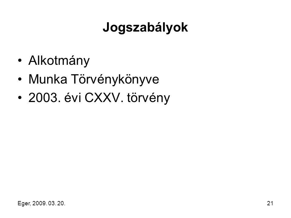 Eger, 2009. 03. 20.21 Jogszabályok Alkotmány Munka Törvénykönyve 2003. évi CXXV. törvény