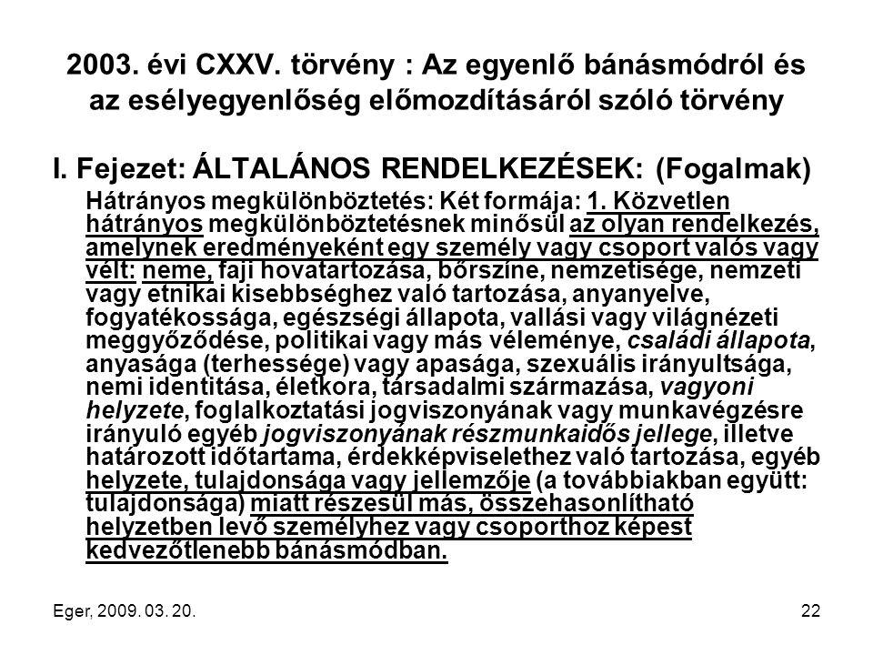 Eger, 2009. 03. 20.22 2003. évi CXXV. törvény : Az egyenlő bánásmódról és az esélyegyenlőség előmozdításáról szóló törvény I. Fejezet: ÁLTALÁNOS RENDE