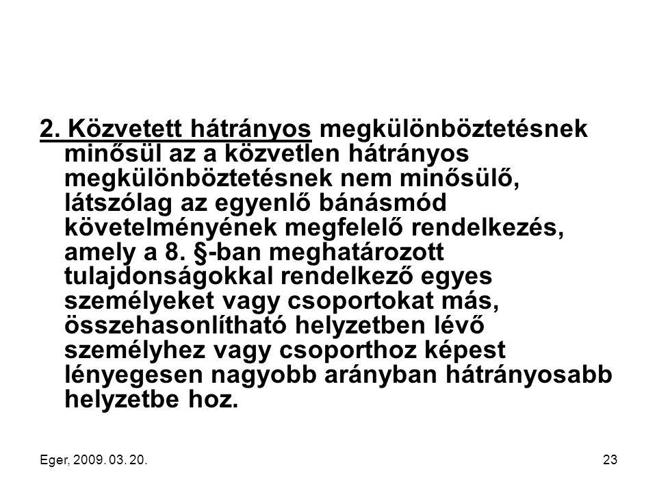 Eger, 2009. 03. 20.23 2. Közvetett hátrányos megkülönböztetésnek minősül az a közvetlen hátrányos megkülönböztetésnek nem minősülő, látszólag az egyen