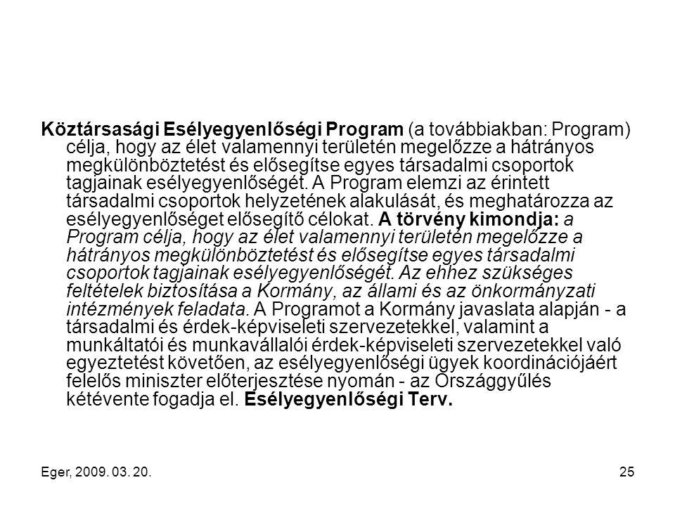 Eger, 2009. 03. 20.25 Köztársasági Esélyegyenlőségi Program (a továbbiakban: Program) célja, hogy az élet valamennyi területén megelőzze a hátrányos m