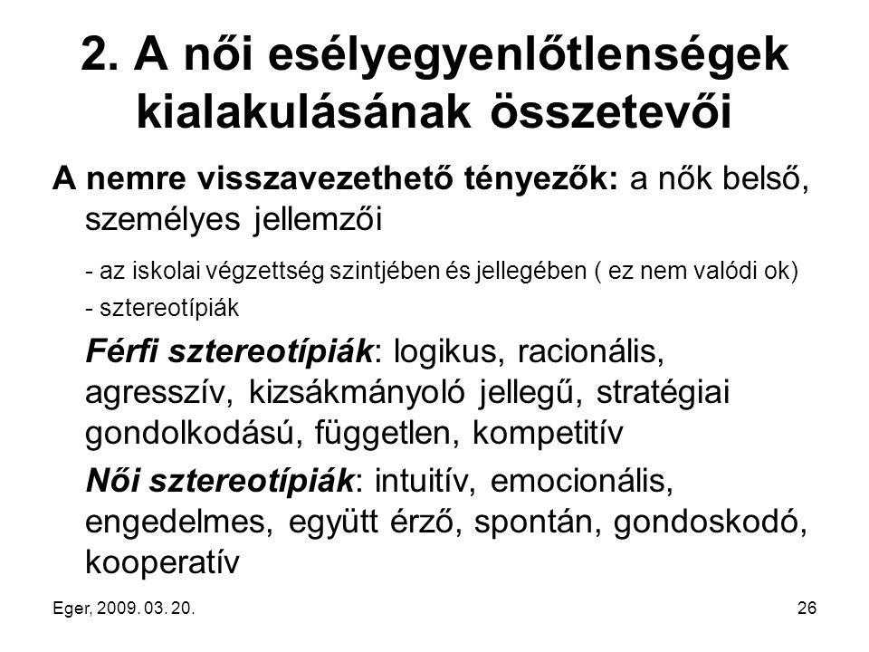 Eger, 2009. 03. 20.26 2. A női esélyegyenlőtlenségek kialakulásának összetevői A nemre visszavezethető tényezők: a nők belső, személyes jellemzői - az