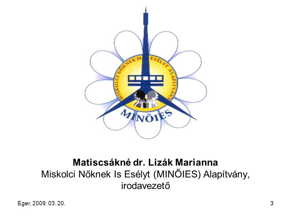 Eger, 2009. 03. 20.3 Matiscsákné dr. Lizák Marianna Miskolci Nőknek Is Esélyt (MINŐIES) Alapítvány, irodavezető