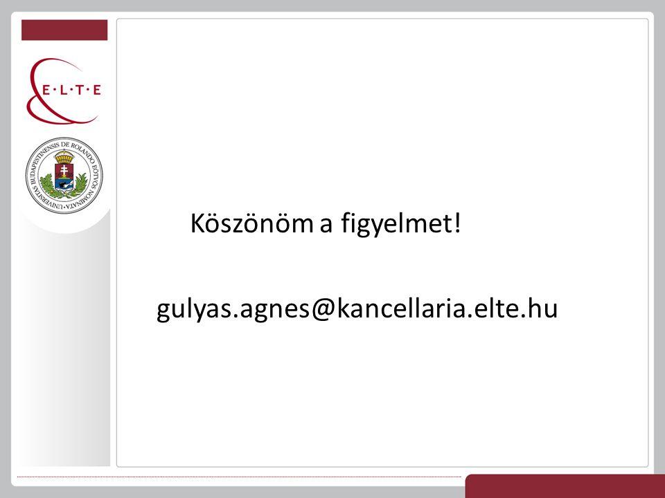 Köszönöm a figyelmet! gulyas.agnes@kancellaria.elte.hu