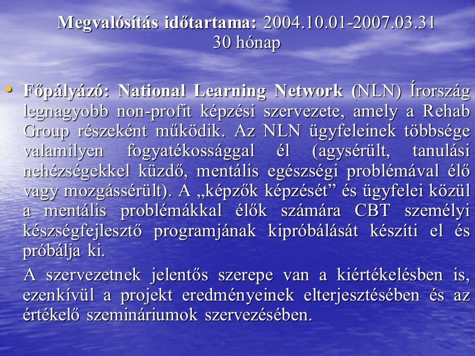 Megvalósítás időtartama: 2004.10.01-2007.03.31 30 hónap Megvalósítás időtartama: 2004.10.01-2007.03.31 30 hónap Főpályázó: National Learning Network (NLN) Írország legnagyobb non-profit képzési szervezete, amely a Rehab Group részeként működik.