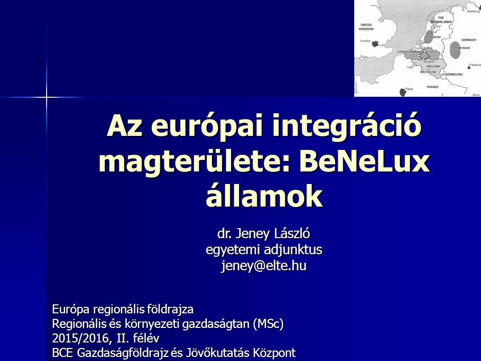 Az európai integráció magterülete: BeNeLux államok Európa regionális földrajza Regionális és környezeti gazdaságtan (MSc) 2015/2016, II.