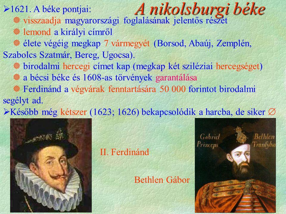 II. Ferdinánd Bethlen Gábor A nikolsburgi béke  1621.