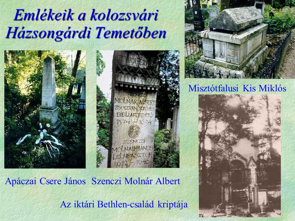 Emlékeik a kolozsvári Házsongárdi Temetőben Apáczai Csere János Misztótfalusi Kis Miklós Szenczi Molnár Albert Az iktári Bethlen-család kriptája