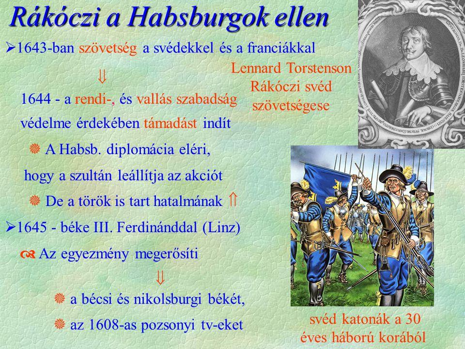 svéd katonák a 30 éves háború korából Lennard Torstenson Rákóczi svéd szövetségese Rákóczi a Habsburgok ellen  1643-ban szövetség a svédekkel és a franciákkal  1644 - a rendi-, és vallás szabadság védelme érdekében támadást indít  A Habsb.
