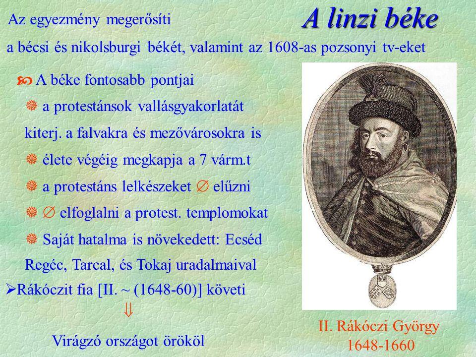 II. Rákóczi György 1648-1660  A béke fontosabb pontjai  a protestánsok vallásgyakorlatát kiterj.