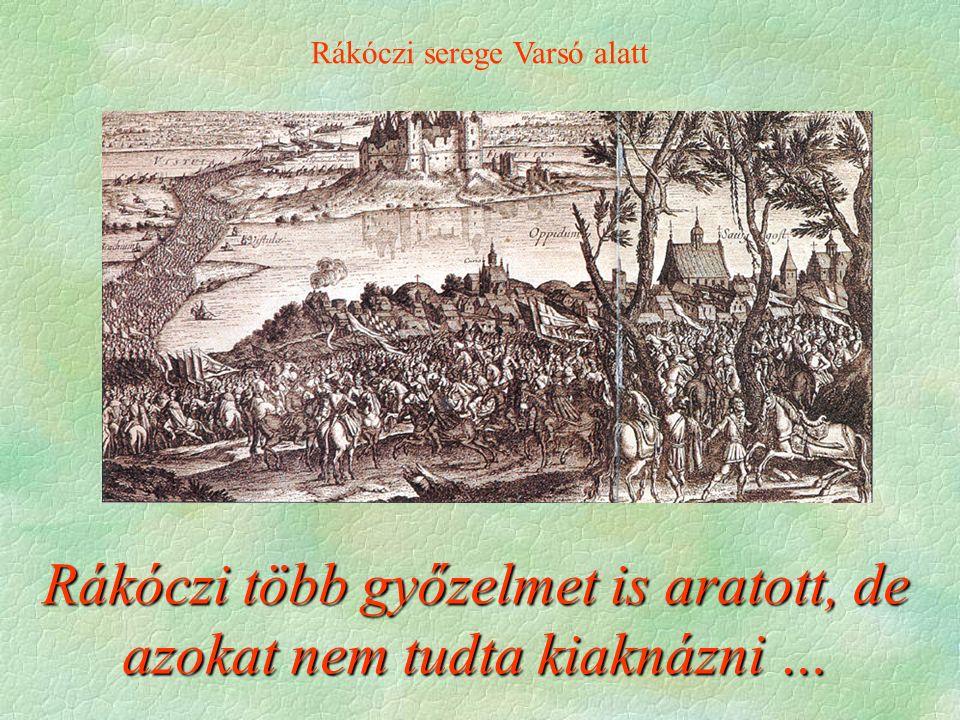 Rákóczi serege Varsó alatt Rákóczi több győzelmet is aratott, de azokat nem tudta kiaknázni …