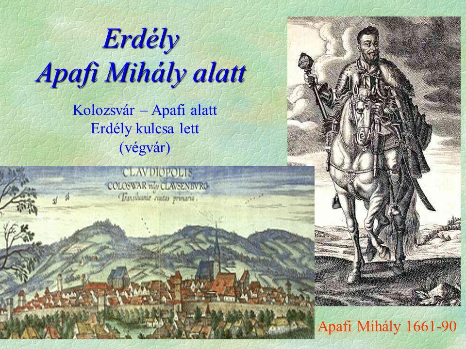 Erdély Apafi Mihály alatt Kolozsvár – Apafi alatt Erdély kulcsa lett (végvár) Apafi Mihály 1661-90