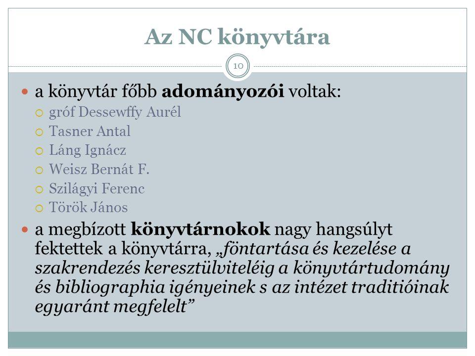 Az NC könyvtára a könyvtár főbb adományozói voltak:  gróf Dessewffy Aurél  Tasner Antal  Láng Ignácz  Weisz Bernát F.  Szilágyi Ferenc  Török Já