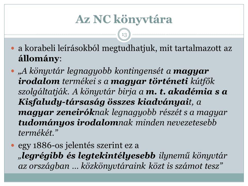 """Az NC könyvtára a korabeli leírásokból megtudhatjuk, mit tartalmazott az állomány: """"A könyvtár legnagyobb kontingensét a magyar irodalom termékei s a"""