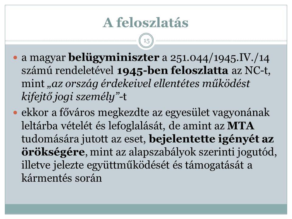 """A feloszlatás a magyar belügyminiszter a 251.044/1945.IV./14 számú rendeletével 1945-ben feloszlatta az NC-t, mint """"az ország érdekeivel ellentétes mű"""
