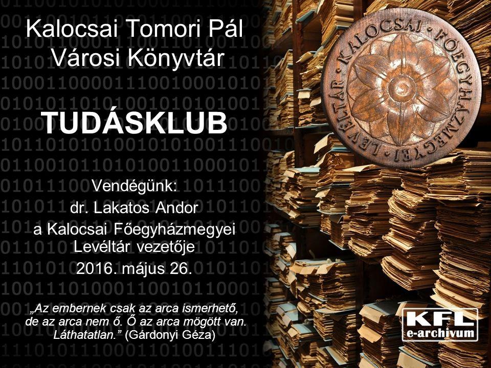 Kalocsai Tomori Pál Városi Könyvtár TUDÁSKLUB Vendégünk: dr.
