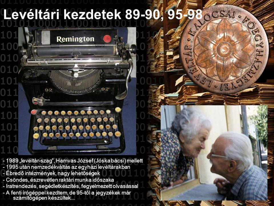 """Levéltári kezdetek 89-90, 95-98 - 1989 """"levéltár-szag , Hamvas József (Jóska bácsi) mellett - 1995 után nemzedékváltás az egyházi levéltárakban - Ébredő intézmények, nagy lehetőségek - Csöndes, észrevétlen raktári munka időszaka - Iratrendezés, segédletkészítés, fegyelmezett olvasással - A fenti írógéppel kezdtem, de 95-től a jegyzékek már számítógépen készültek..."""