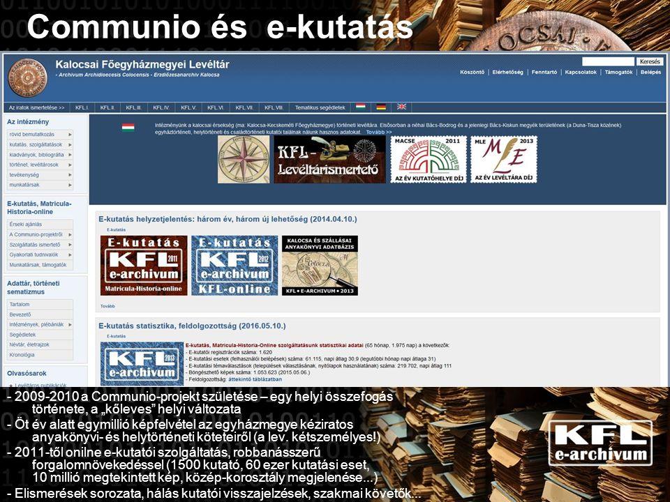 """Communio és e-kutatás - 2009-2010 a Communio-projekt születése – egy helyi összefogás története, a """"kőleves helyi változata - Öt év alatt egymillió képfelvétel az egyházmegye kéziratos anyakönyvi- és helytörténeti köteteiről (a lev."""