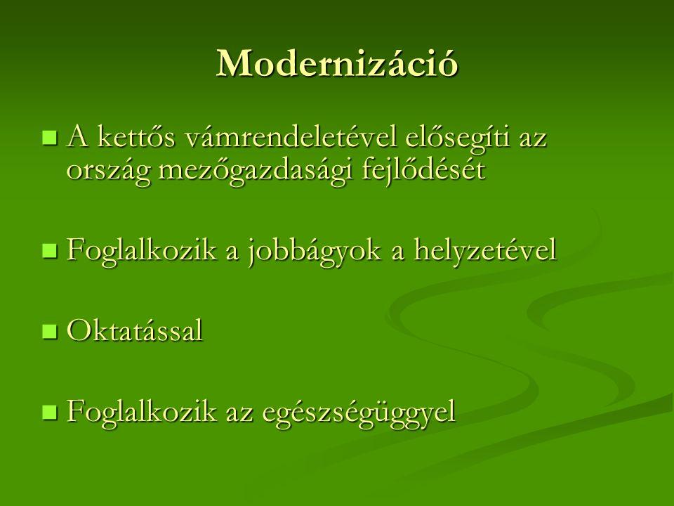 Modernizáció A kettős vámrendeletével elősegíti az ország mezőgazdasági fejlődését A kettős vámrendeletével elősegíti az ország mezőgazdasági fejlődését Foglalkozik a jobbágyok a helyzetével Foglalkozik a jobbágyok a helyzetével Oktatással Oktatással Foglalkozik az egészségüggyel Foglalkozik az egészségüggyel