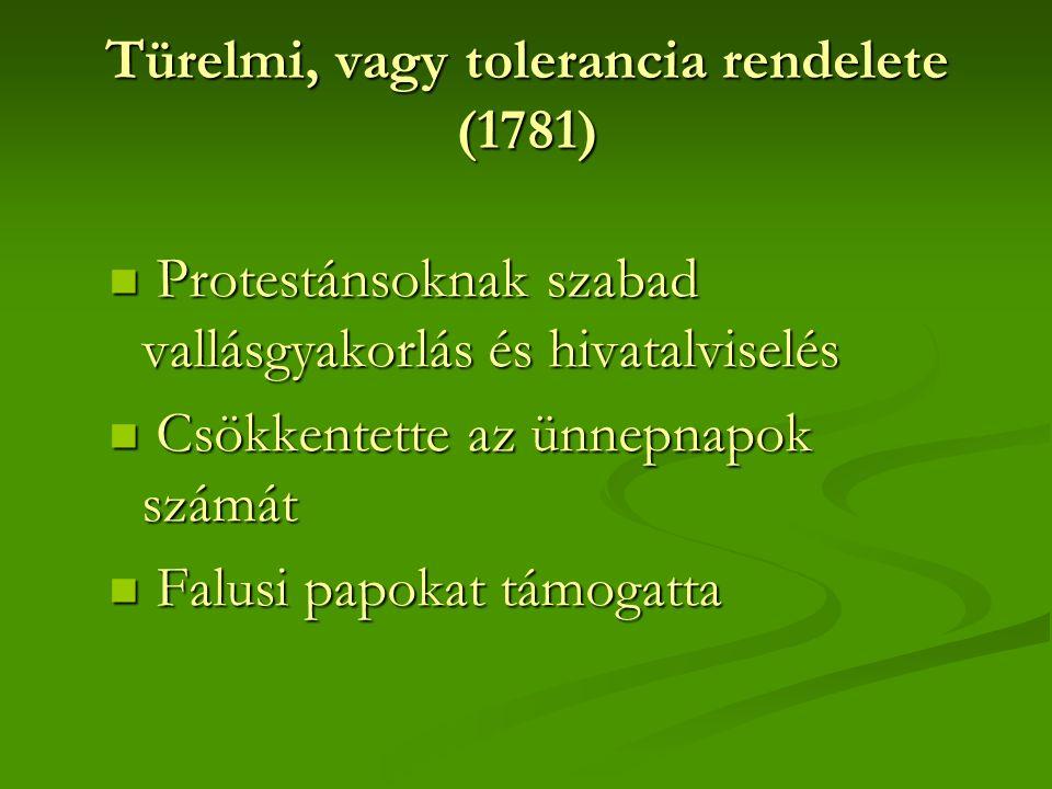 Türelmi, vagy tolerancia rendelete (1781) Protestánsoknak szabad vallásgyakorlás és hivatalviselés Protestánsoknak szabad vallásgyakorlás és hivatalviselés Csökkentette az ünnepnapok számát Csökkentette az ünnepnapok számát Falusi papokat támogatta Falusi papokat támogatta