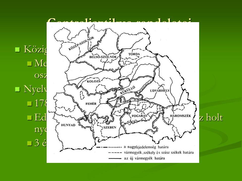 Centralisztikus rendeletei Közigazgatási rendelet 1785 Közigazgatási rendelet 1785 Megszünteti a vármegyét, 10 kerületre osztotta az országot Megszünteti a vármegyét, 10 kerületre osztotta az országot Nyelv rendelet Nyelv rendelet 1784-ben dolgozták ki 1784-ben dolgozták ki Eddig ügyviteli nyelv a latin volt (DE.