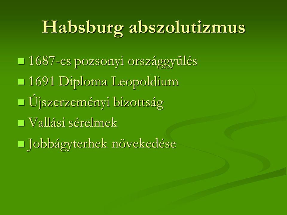 Habsburg abszolutizmus 1687-es pozsonyi országgyűlés 1687-es pozsonyi országgyűlés 1691 Diploma Leopoldium 1691 Diploma Leopoldium Újszerzeményi bizottság Újszerzeményi bizottság Vallási sérelmek Vallási sérelmek Jobbágyterhek növekedése Jobbágyterhek növekedése