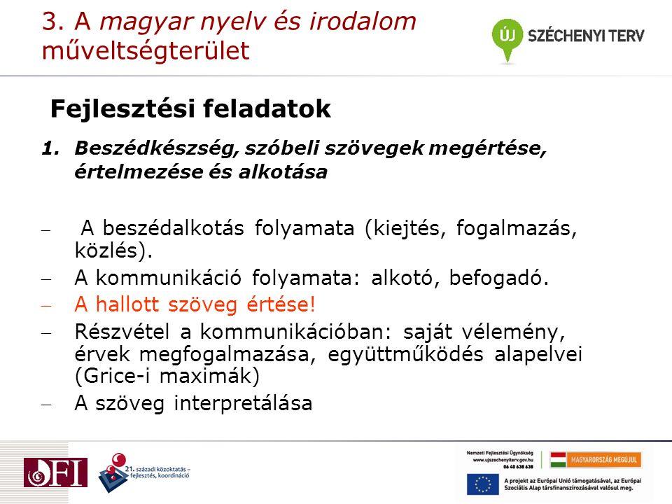 3. A magyar nyelv és irodalom műveltségterület Fejlesztési feladatok 1.Beszédkészség, szóbeli szövegek megértése, értelmezése és alkotása  A beszédal