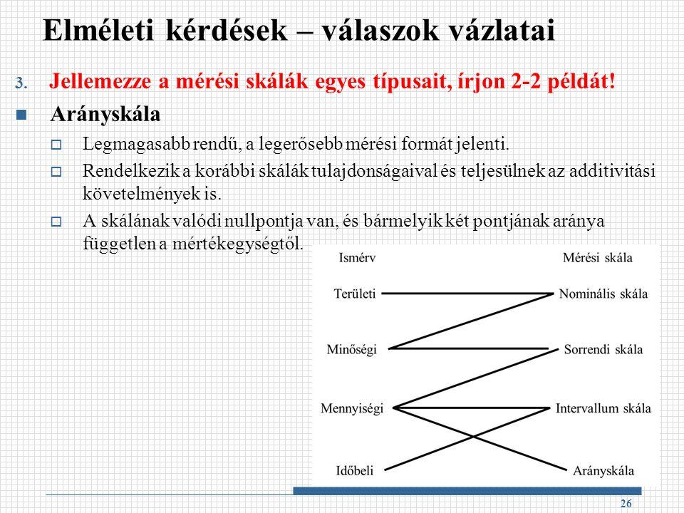 3. Jellemezze a mérési skálák egyes típusait, írjon 2-2 példát.