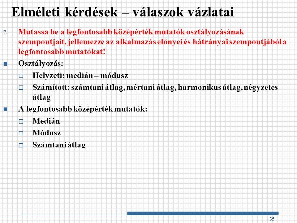 7. Mutassa be a legfontosabb középérték mutatók osztályozásának szempontjait, jellemezze az alkalmazás előnyei és hátrányai szempontjából a legfontosa
