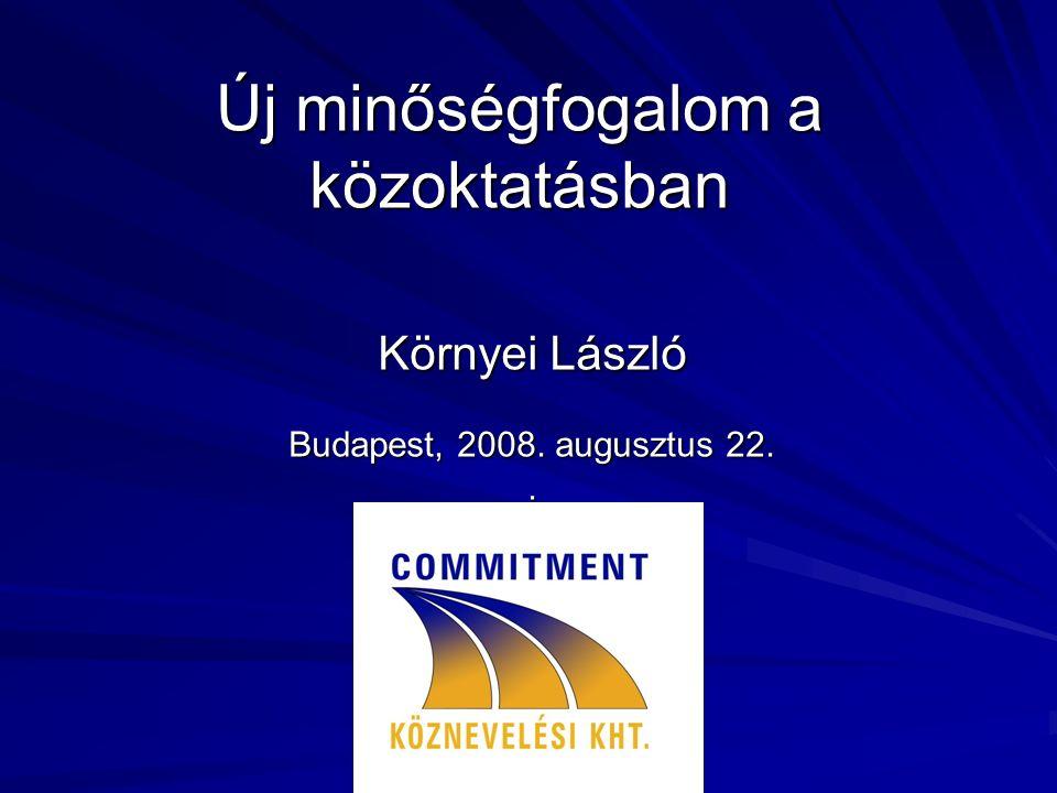 Új minőségfogalom a közoktatásban Környei László Budapest, 2008. augusztus 22..
