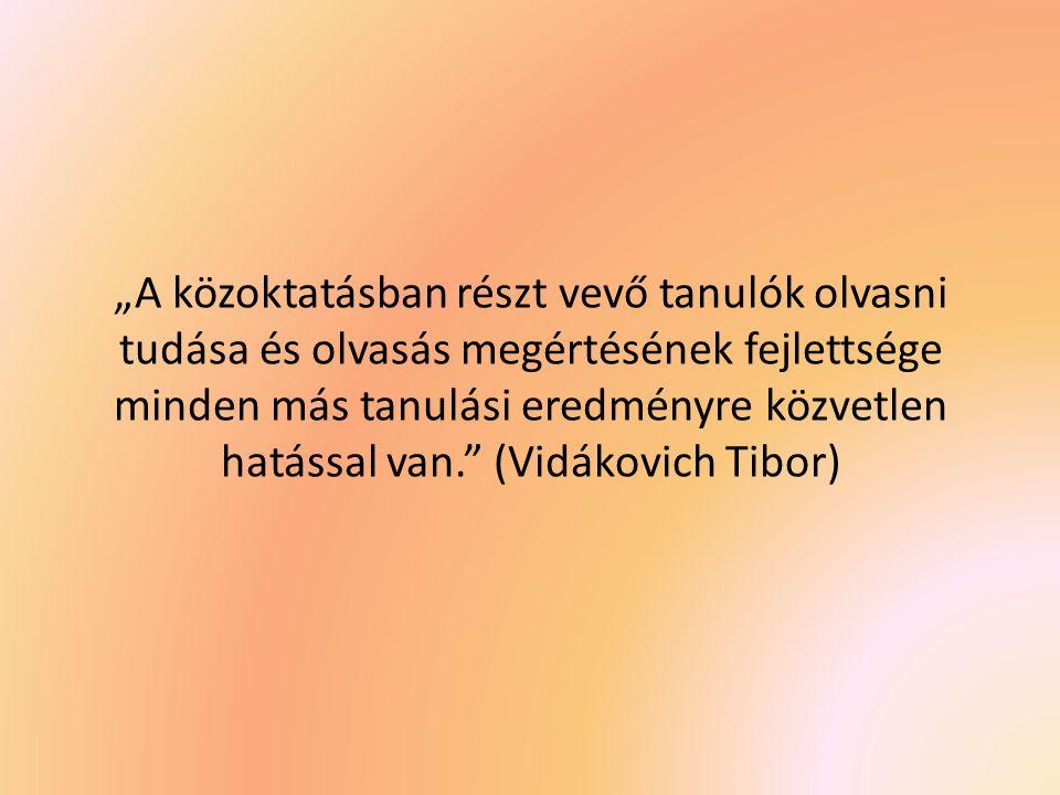 """""""A közoktatásban részt vevő tanulók olvasni tudása és olvasás megértésének fejlettsége minden más tanulási eredményre közvetlen hatással van. (Vidákovich Tibor)"""