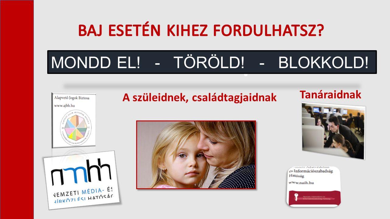 A szüleidnek, családtagjaidnak Tanáraidnak ! ! ! MONDD EL! - TÖRÖLD! - BLOKKOLD!