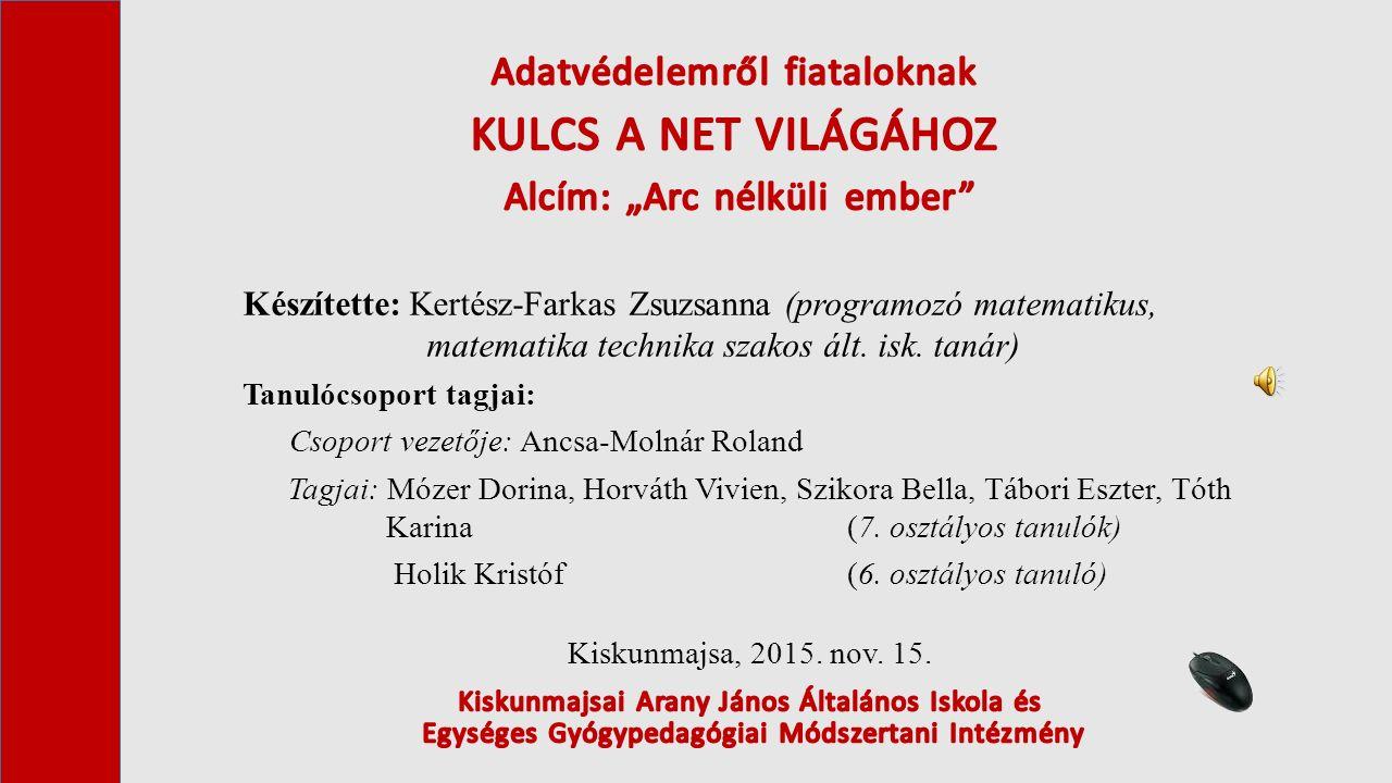 Felhasznált források: Nemzeti Adatvédelmi és Információs Hatóság: KULCS A NET VILÁGÁHOZ.