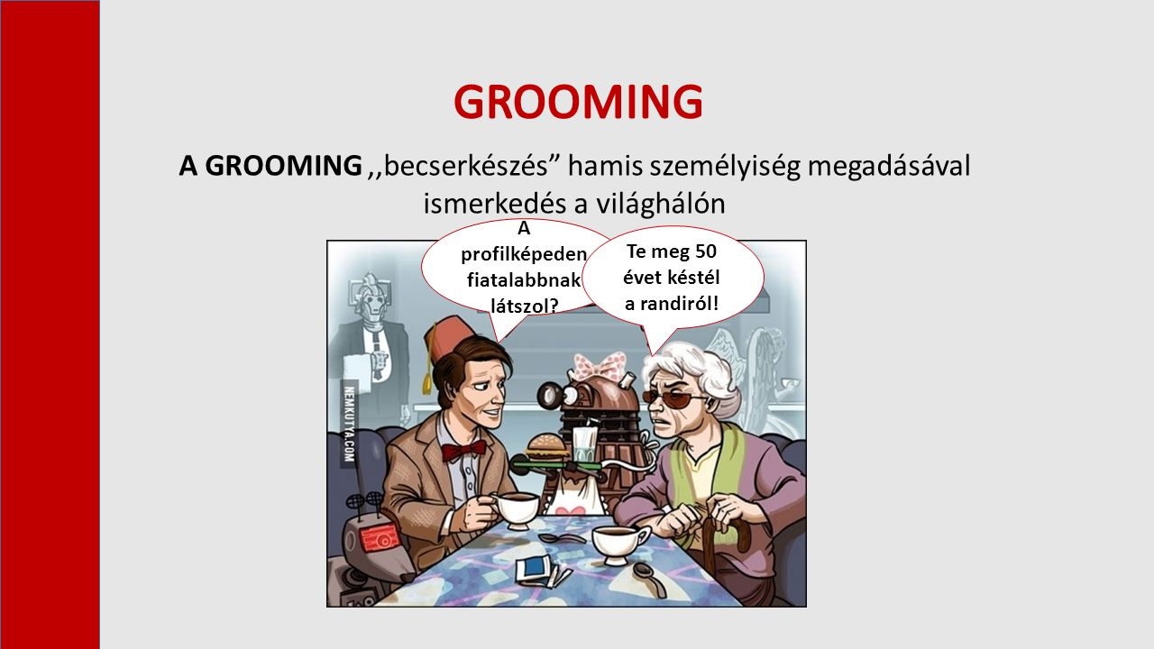 """A GROOMING,,becserkészés"""" hamis személyiség megadásával ismerkedés a világhálón A profilképeden fiatalabbnak látszol? Te meg 50 évet késtél a randiról"""