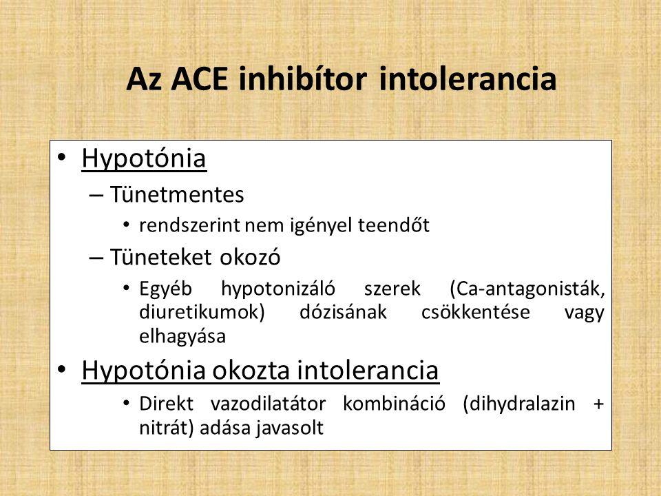 Hypotónia – Tünetmentes rendszerint nem igényel teendőt – Tüneteket okozó Egyéb hypotonizáló szerek (Ca-antagonisták, diuretikumok) dózisának csökkentése vagy elhagyása Hypotónia okozta intolerancia Direkt vazodilatátor kombináció (dihydralazin + nitrát) adása javasolt Az ACE inhibítor intolerancia